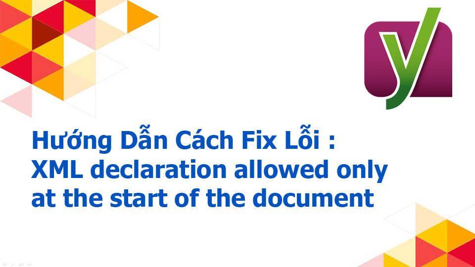 Hướng Dẫn Cách Fix Lỗi : XML declaration allowed only at the start of the document
